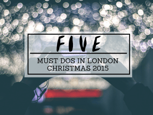must dos in london christmas 2015