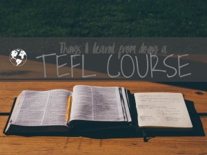 THINGS I LEARNT FROM DOING A TEFL COURSE