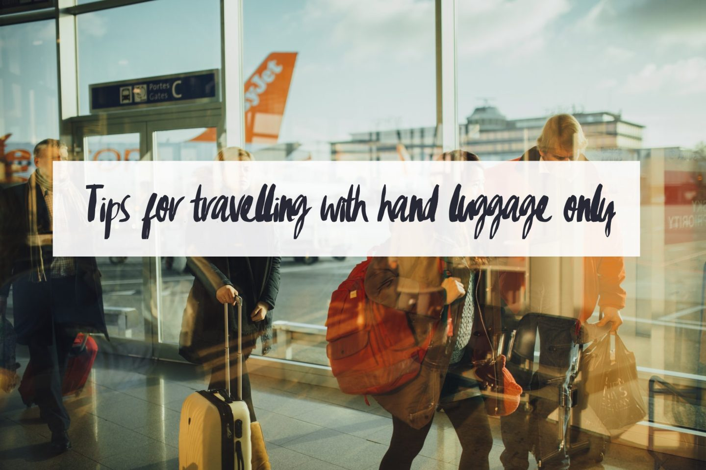 Tips for Travelling with Hand Luggage Only