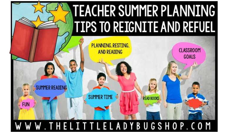 Teacher Summer Planning Tips to Reignite and Refuel for a New School Year