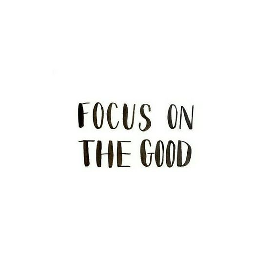Focus on the good quote