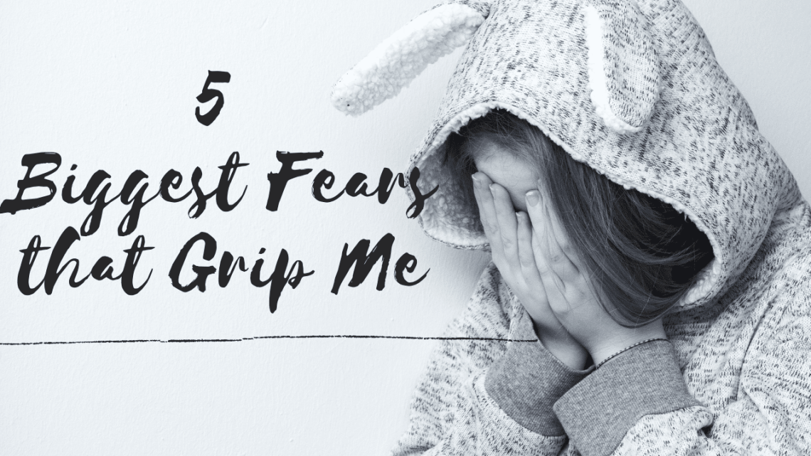 5 biggest fears