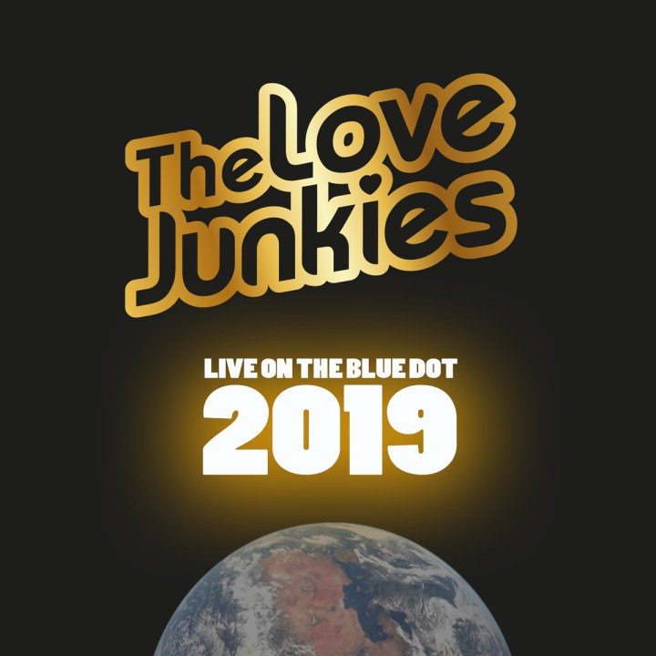 Earth rising from the moon. The Love Junkies logo flies over the main title 'Live on the Blue Dot 2019'