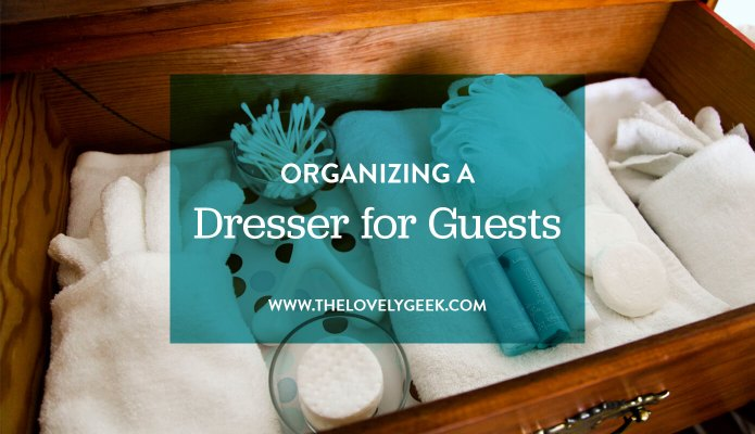 Organizing a Dresser for Guests #thelovelygeek