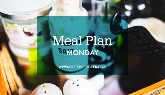 Meal Plan Monday #thelovelygeek