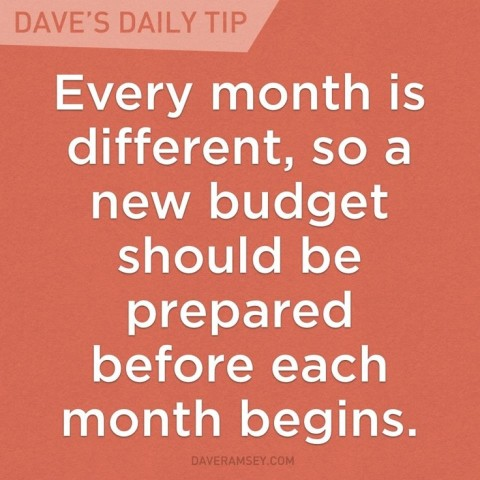 Every month is different, so a new budget should be prepared before each month begins. #daveramsey