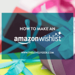 How to Make an Amazon Wish List #thelovelygeek