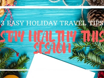 Stay Healthy This Holiday Season: Holiday Travel Tips