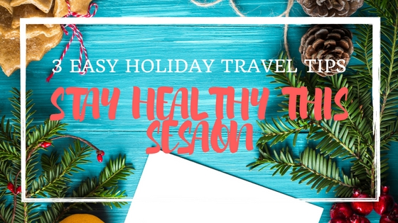 Stay Healthy This Holiday Season: Holiday Travel Tips