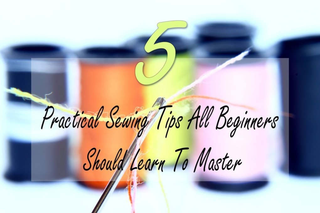 5 Practical Sewing Tips All Beginners Should Learn To Master