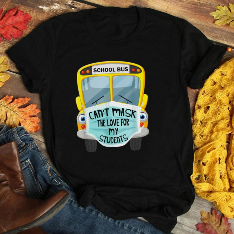 Bus Driver Can't Mask the Love For Students Back To School T Shirt