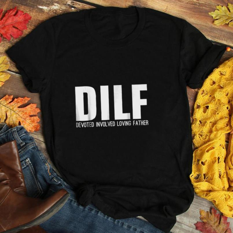 DILF Devoted Involved Loving Fathers Day T Shirt