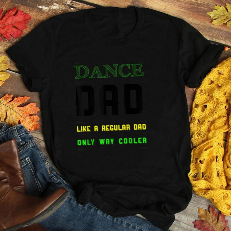 Dad Dance Like A Regular Only Way Cooler Father's Day Gift T Shirt