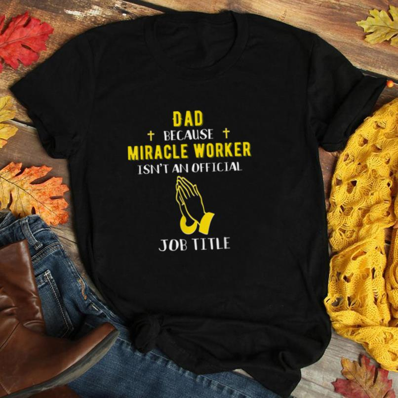 Funny Dad Because Miracle Worker Isn't A Job Title Dads Gift T Shirt