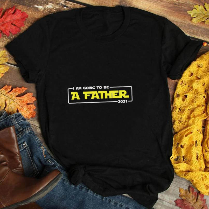 I Am Going To Be A Father 2021 First Time Daddy Funny Humor T Shirt