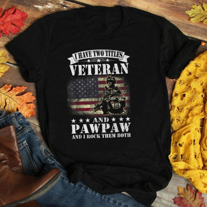 I Have 2 Tittles Veteran And Pawpaw Tee Fathers Day Gift Men T Shirt