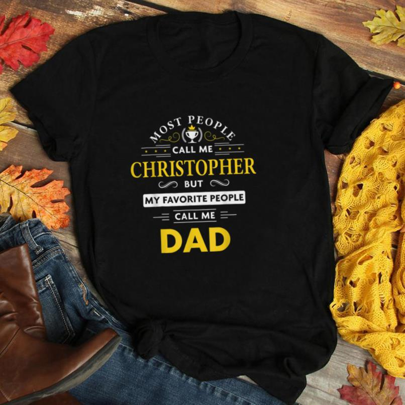 Mens Christopher Name Gift   My Favorite People Call Me Dad T Shirt