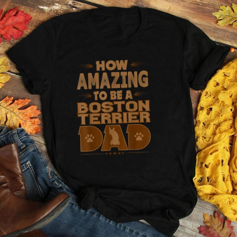 Mens How Amazing To Be Boston Terrier Dad Tshirt