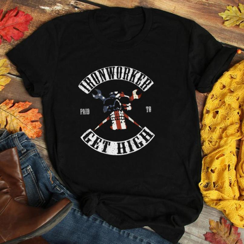 Paid To Get High Funny Ironworker T Shirt T Shirt