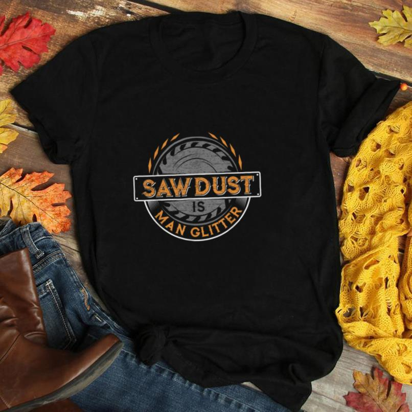 Sawdust is Man Glitter T Shirt for Woodworkers & Carpenters