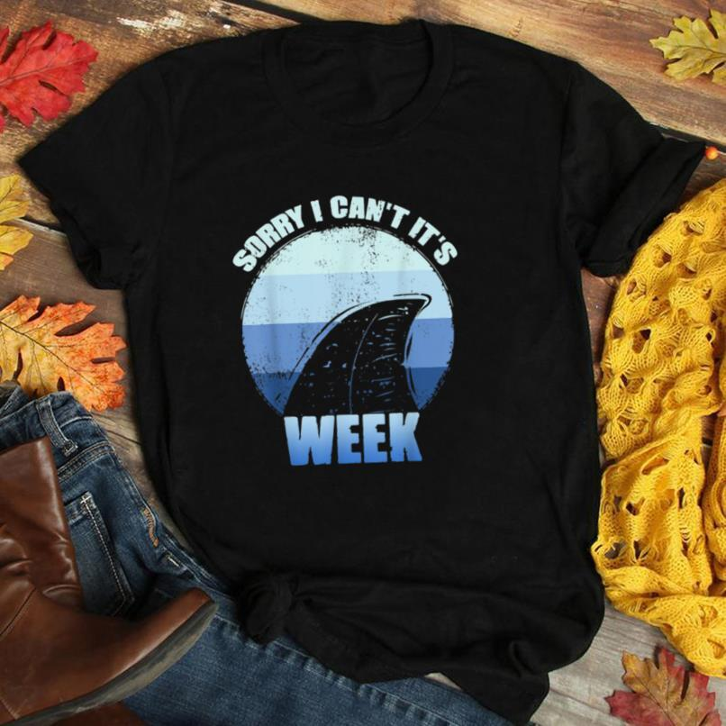 Sorry i can't it's Week Funny Shark Gift T Shirt T Shirt