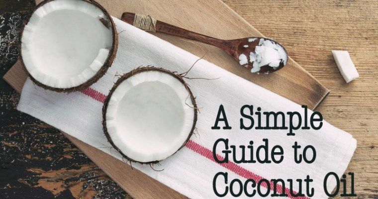 A Simple Guide To Coconut Oil