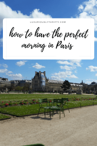 The Perfect Morning in Paris | Luxuriously Thrifty