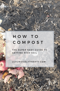 How to Compost | Luxuriously Thrifty