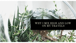 why you should mix high and low on all of your trips | Luxuriously Thrifty