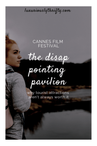 Sometimes, tourist attractions are a huge let-down, but that's okay. See why a major part of Cannes was a disappointment | Luxuriously Thrifty