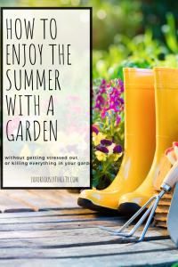 How to have a garden and still enjoy the summer months | Luxuriously Thrifty
