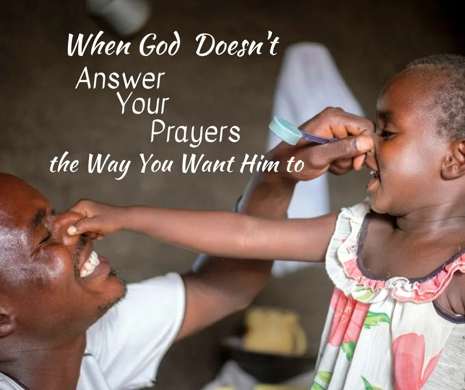 When God Doesnt Answer Your Prayers The Way You Want Him To