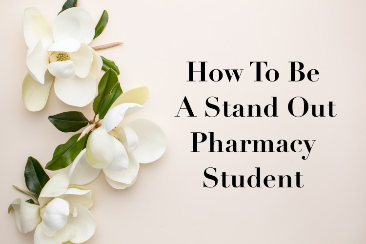 How To Be A Stand Out Pharmacy Student