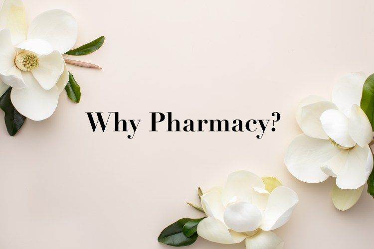 WHY Pharmacy?
