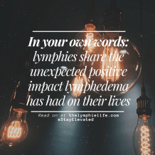the-lymphie-life-unexpected-positive-impact-of-lymphedema