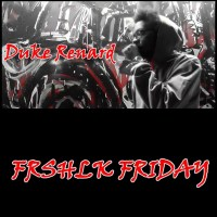 FRSHLK FRIDAY Featuring Duke Renard
