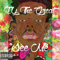 """See Me"" -Ty the Great"