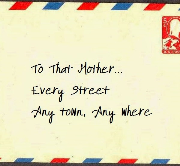 An Open Letter To That Mother…
