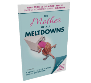 Mothers and Meltdowns!