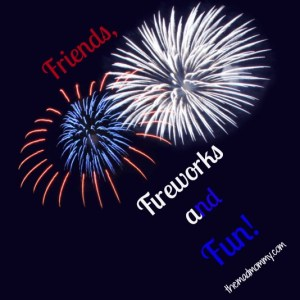 Friends, Fireworks and Fun!