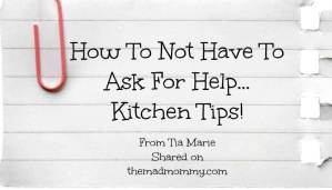 How To Not Have To Ask For Help… Kitchen Tips!