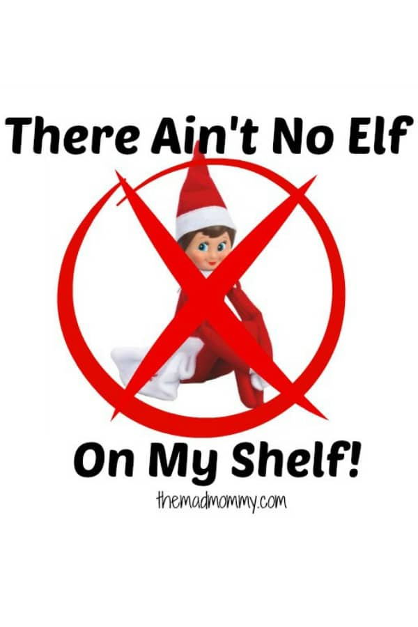 There ain't no elf on my shelf and I'm going to tell you why!