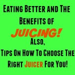 Eating Better And The Benefits Of Juicing!