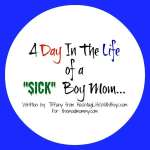 "A Day In The Life of a ""Sick"" Boy Mom…"