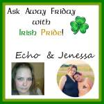 Ask Away Friday with Irish Pride!