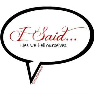 I Said… Lies We Tell Ourselves.