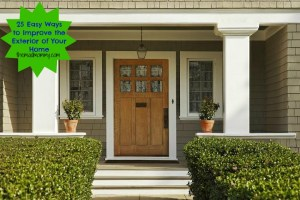 25 Easy Ways to Improve the Exterior of Your Home