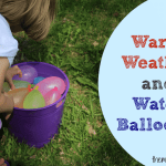 Warmer Weather and Water Balloons!