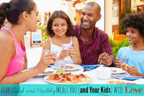 Here are 5 quick and healthy meals that you (and your kids) will love!