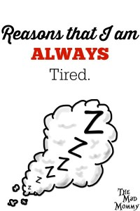 5 Reasons That I Am Always Tired.